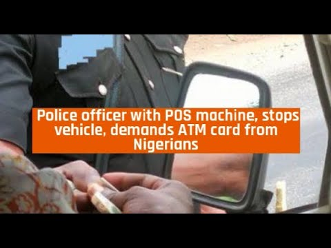 Police officer with POS machine, stops vehicle, demands ATM card fromNigerians