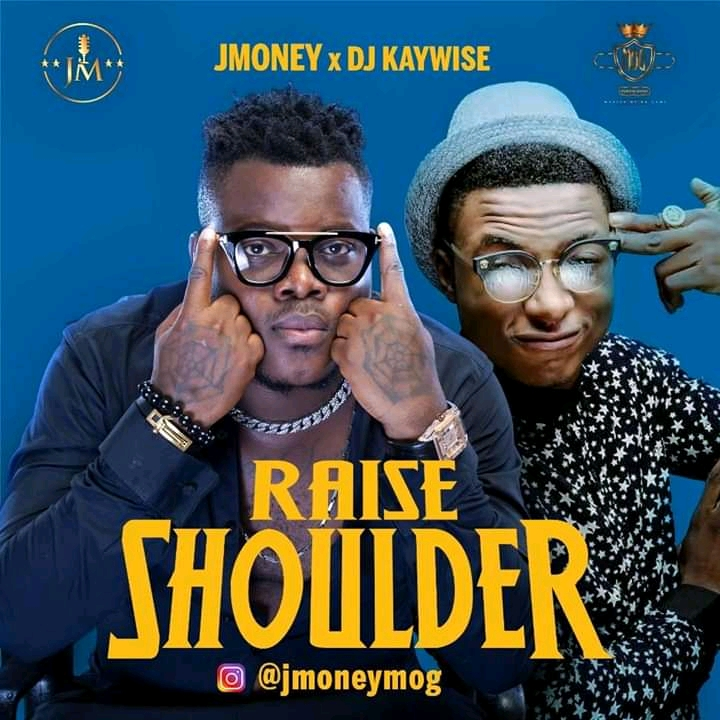 """JMoney Teams Up With DJ Kaywise, Dishes Out New Single """"Raise Shoulder"""".Money Teams Up With DJ Kaywise, Dishes Out New Single """"RaiseShoulder""""."""